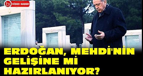 Erdoğan, Mehdi'nin gelişine mi hazırlanıyor?