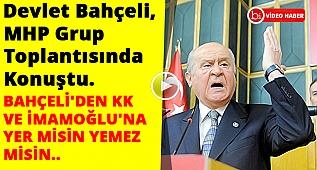 Bahçeli'den KK ve İmamoğlu'na YER MİSİN YEMEZ MİSİN..
