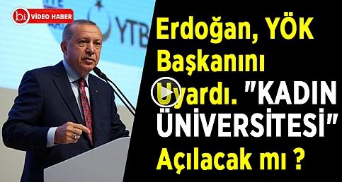 """Erdoğan, YÖK Başkanını Uyardı. """"KADIN ÜNİVERSİTESİ"""" Açılacak mı ?"""