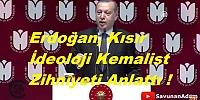 Erdoğan, Kısır İdeoloji Kemalist Zihniyeti Anlattı !